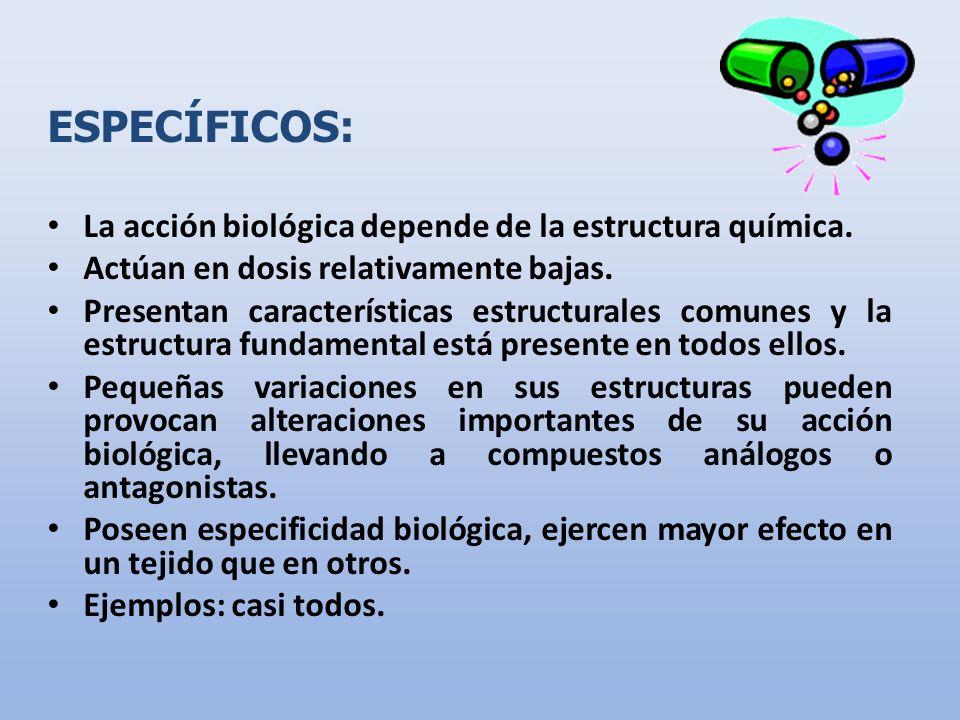 ESPECÍFICOS: La acción biológica depende de la estructura química.