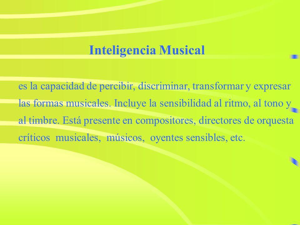 Inteligencia Musicales la capacidad de percibir, discriminar, transformar y expresar.