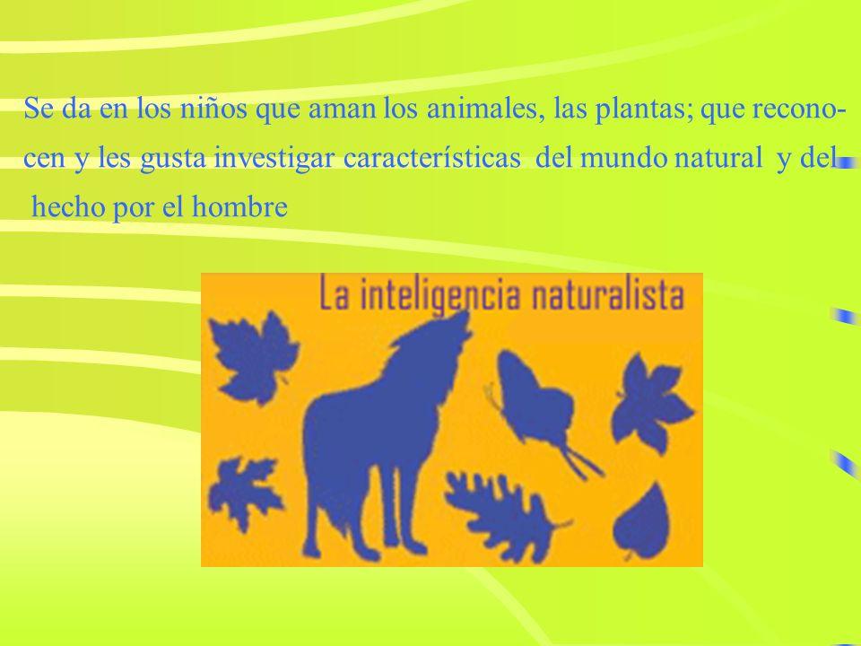 Se da en los niños que aman los animales, las plantas; que recono-