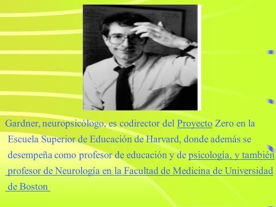 Gardner, neuropsicólogo, es codirector del Proyecto Zero en la