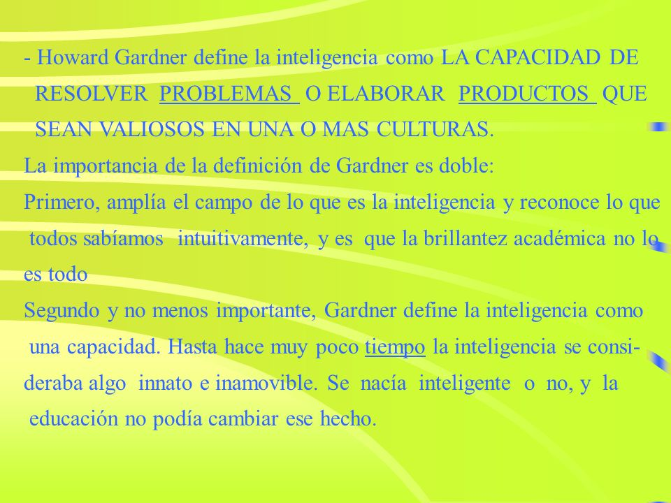 - Howard Gardner define la inteligencia como LA CAPACIDAD DE