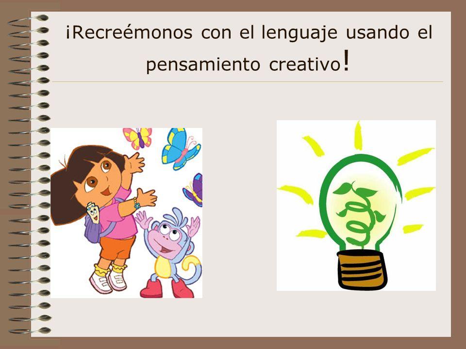 ¡Recreémonos con el lenguaje usando el pensamiento creativo!
