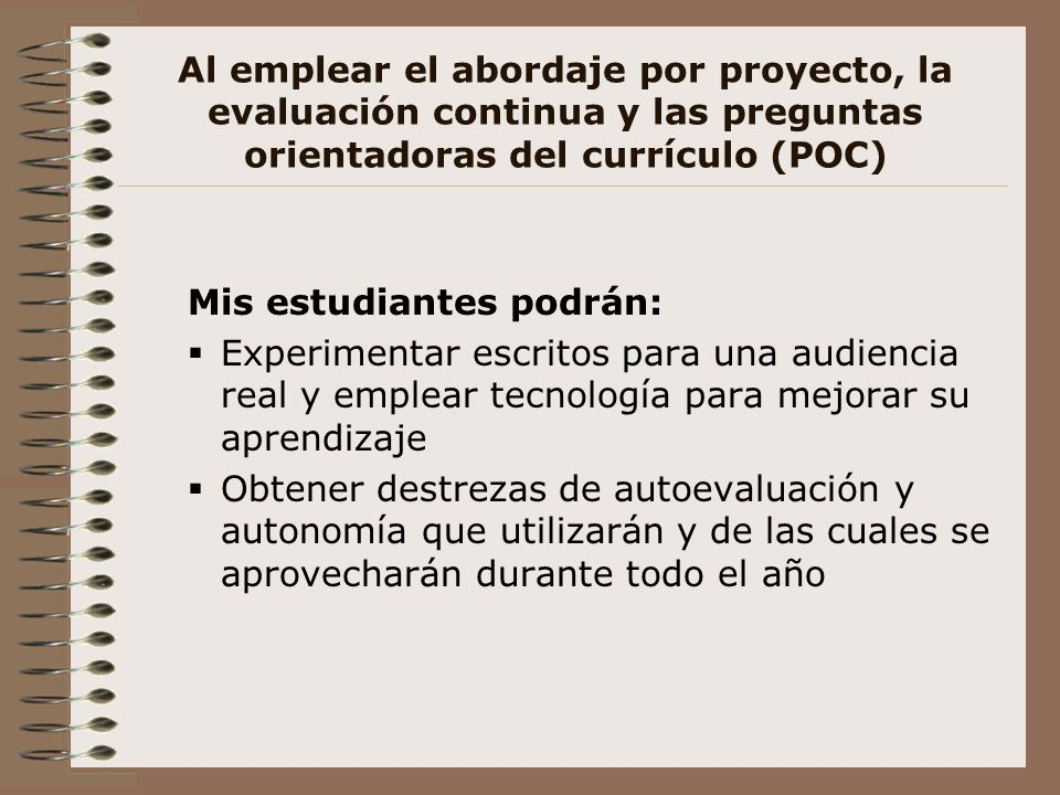 Al emplear el abordaje por proyecto, la evaluación continua y las preguntas orientadoras del currículo (POC)