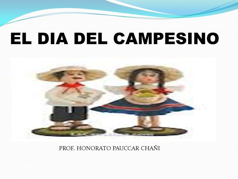 EL DIA DEL CAMPESINO PROF. HONORATO PAUCCAR CHAÑI