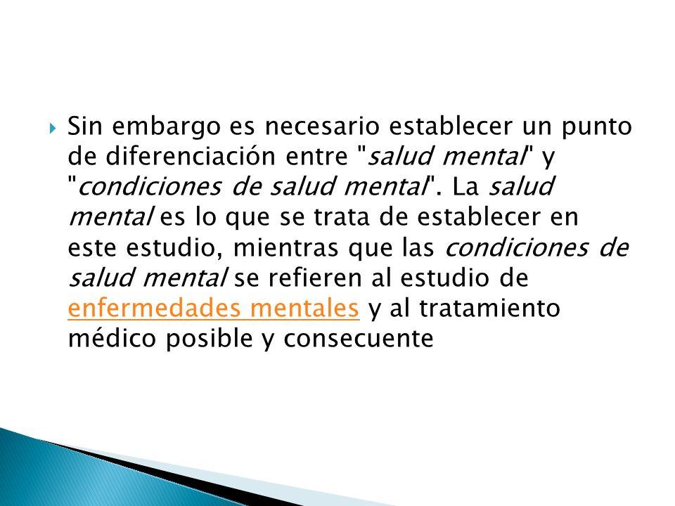 Sin embargo es necesario establecer un punto de diferenciación entre salud mental y condiciones de salud mental .
