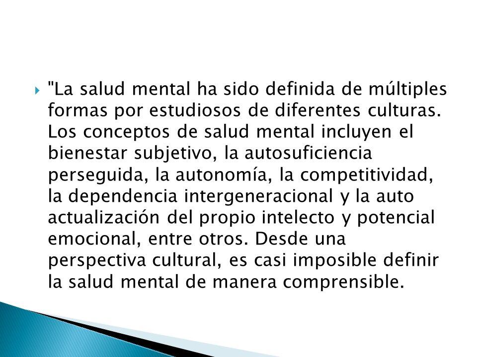 La salud mental ha sido definida de múltiples formas por estudiosos de diferentes culturas.