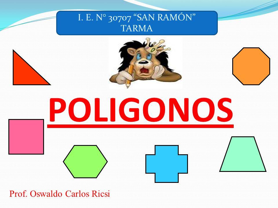 I. E. N° 30707 SAN RAMÓN TARMA POLIGONOS Prof. Oswaldo Carlos Ricsi