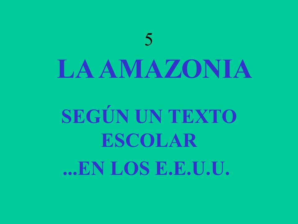 5 LA AMAZONIA SEGÚN UN TEXTO ESCOLAR ...EN LOS E.E.U.U.