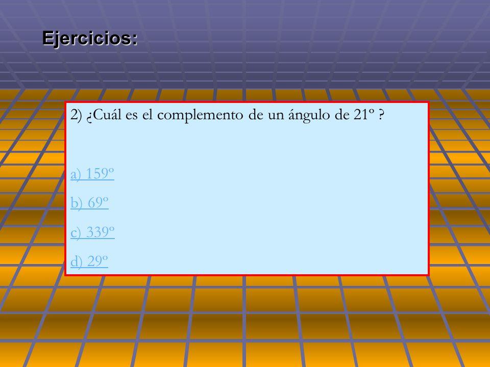 Ejercicios: 2) ¿Cuál es el complemento de un ángulo de 21º a) 159º