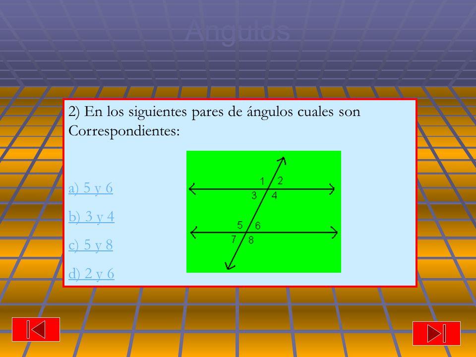 Ángulos 2) En los siguientes pares de ángulos cuales son Correspondientes: a) 5 y 6.