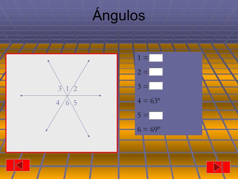 Ángulos 1 = 2 = 3 = 4 = 63º 5 = 6 = 69º 3 1 2 4 6 5