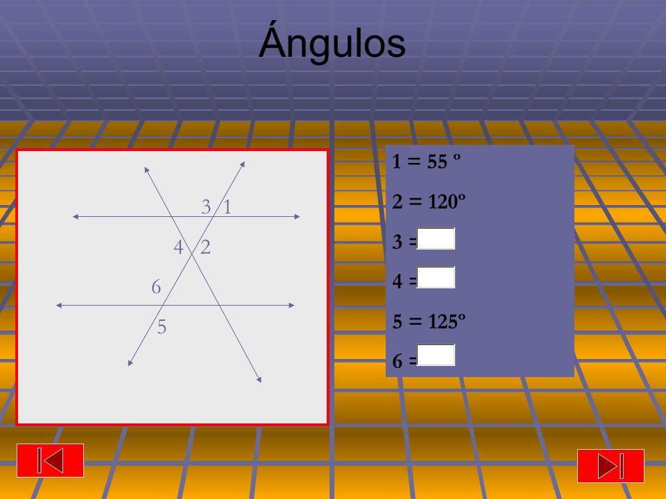 Ángulos 1 = 55 º 2 = 120º 3 = 4 = 5 = 125º 6 = 3 1 4 2 6 5