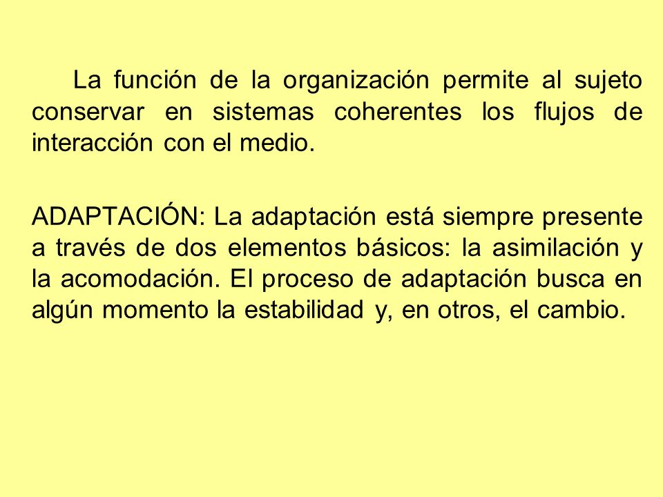 La función de la organización permite al sujeto conservar en sistemas coherentes los flujos de interacción con el medio.