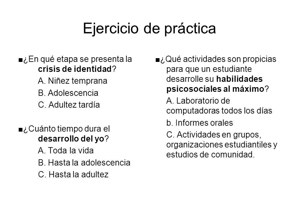 Ejercicio de práctica ■¿En qué etapa se presenta la crisis de identidad A. Niñez temprana. B. Adolescencia.