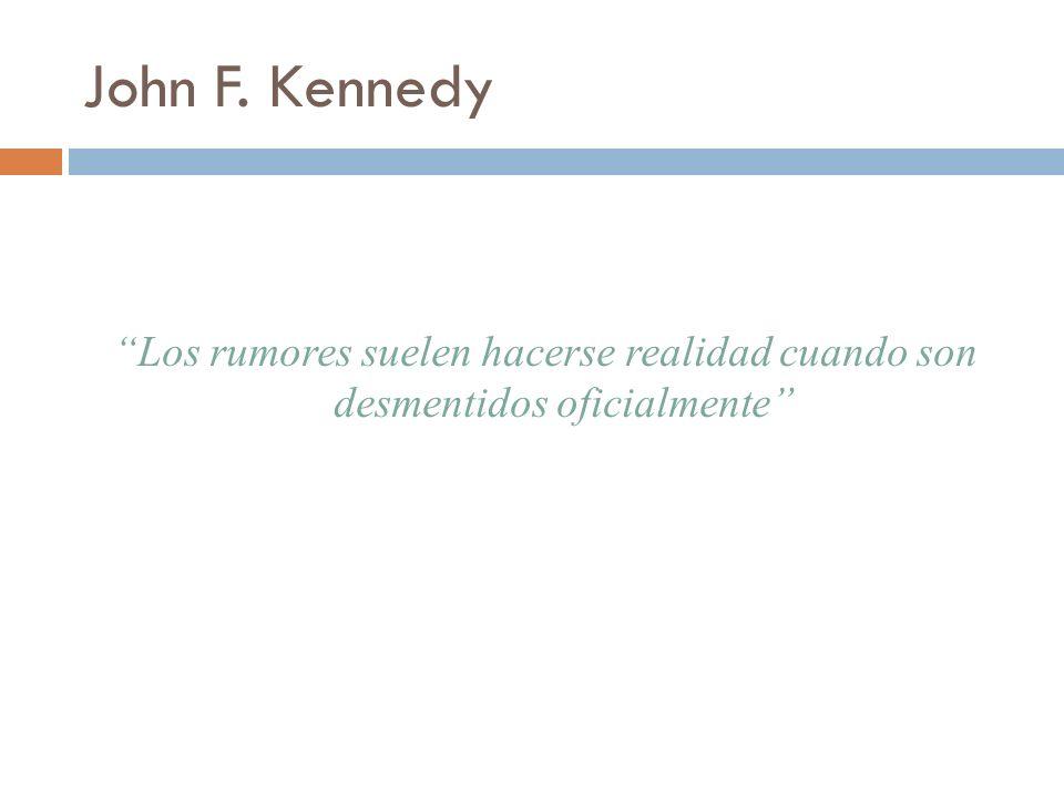 John F. Kennedy Los rumores suelen hacerse realidad cuando son desmentidos oficialmente