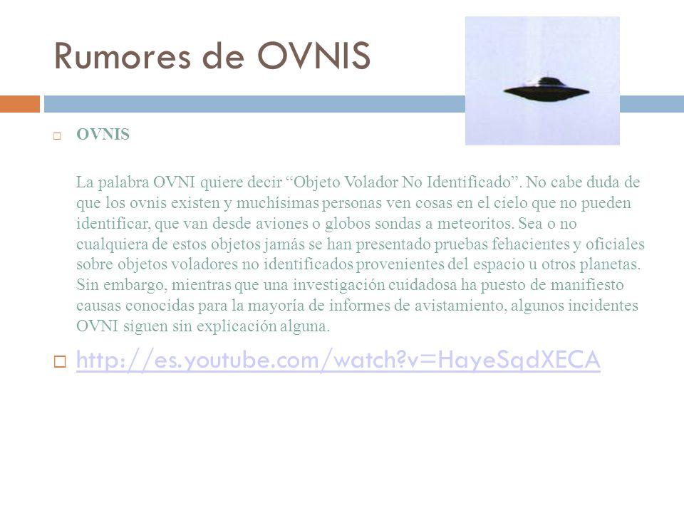 Rumores de OVNIS http://es.youtube.com/watch v=HayeSqdXECA OVNIS