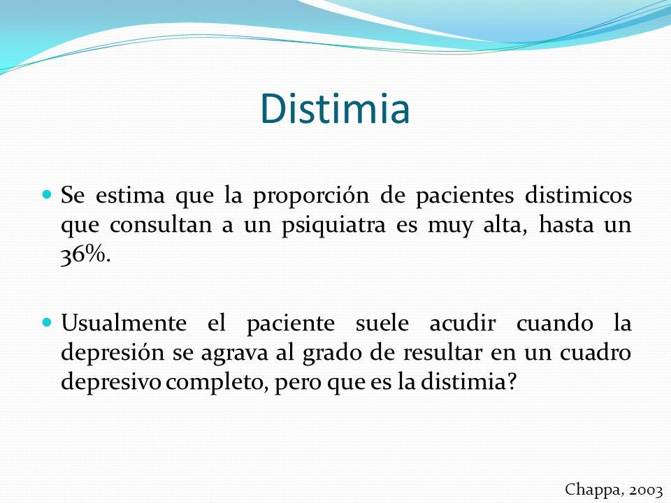 Distimia Se estima que la proporción de pacientes distimicos que consultan a un psiquiatra es muy alta, hasta un 36%.