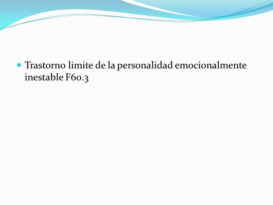 Trastorno limite de la personalidad emocionalmente inestable F60.3
