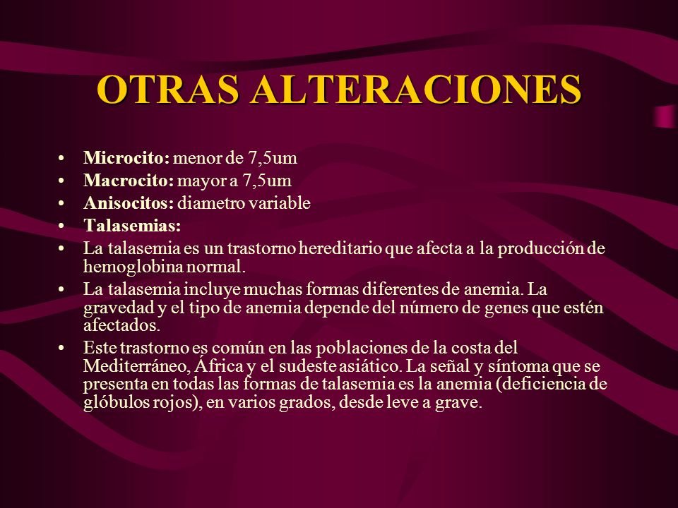 OTRAS ALTERACIONES Microcito: menor de 7,5um Macrocito: mayor a 7,5um