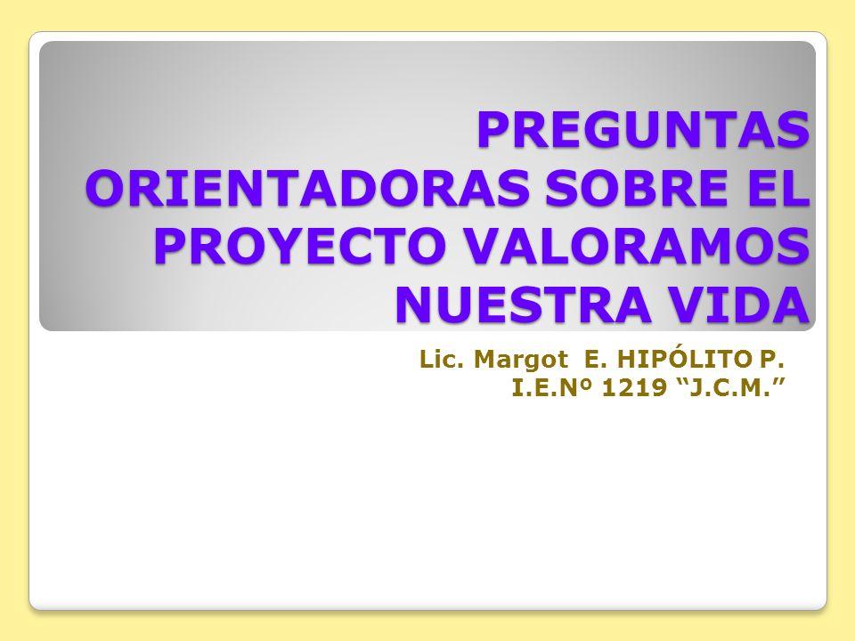 PREGUNTAS ORIENTADORAS SOBRE EL PROYECTO VALORAMOS NUESTRA VIDA