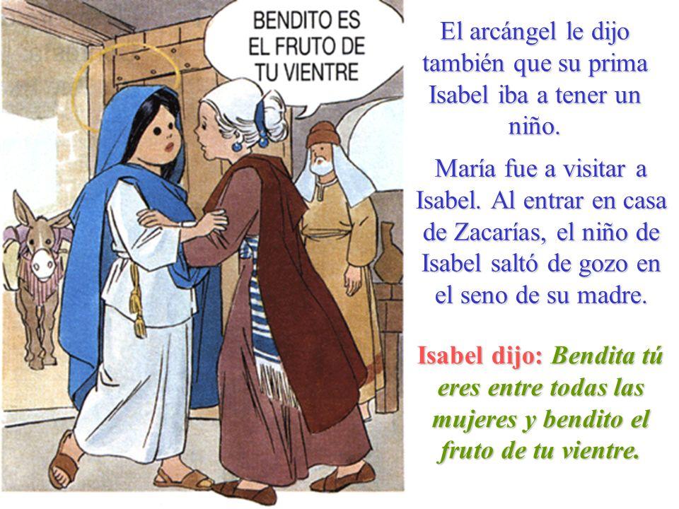 El arcángel le dijo también que su prima Isabel iba a tener un niño.
