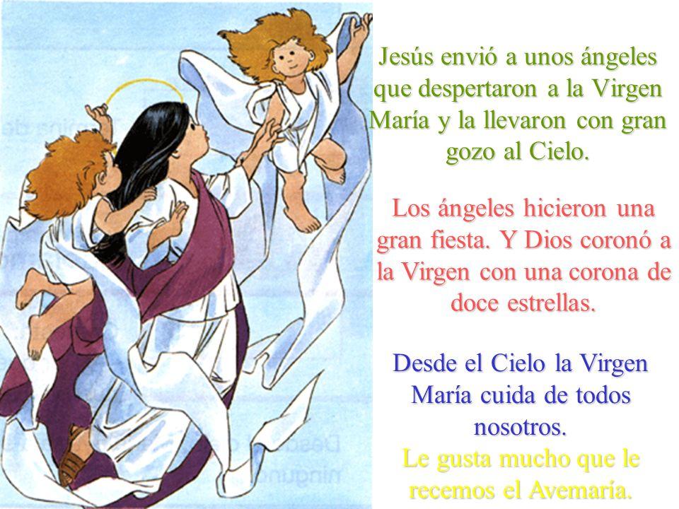 Jesús envió a unos ángeles que despertaron a la Virgen María y la llevaron con gran gozo al Cielo.