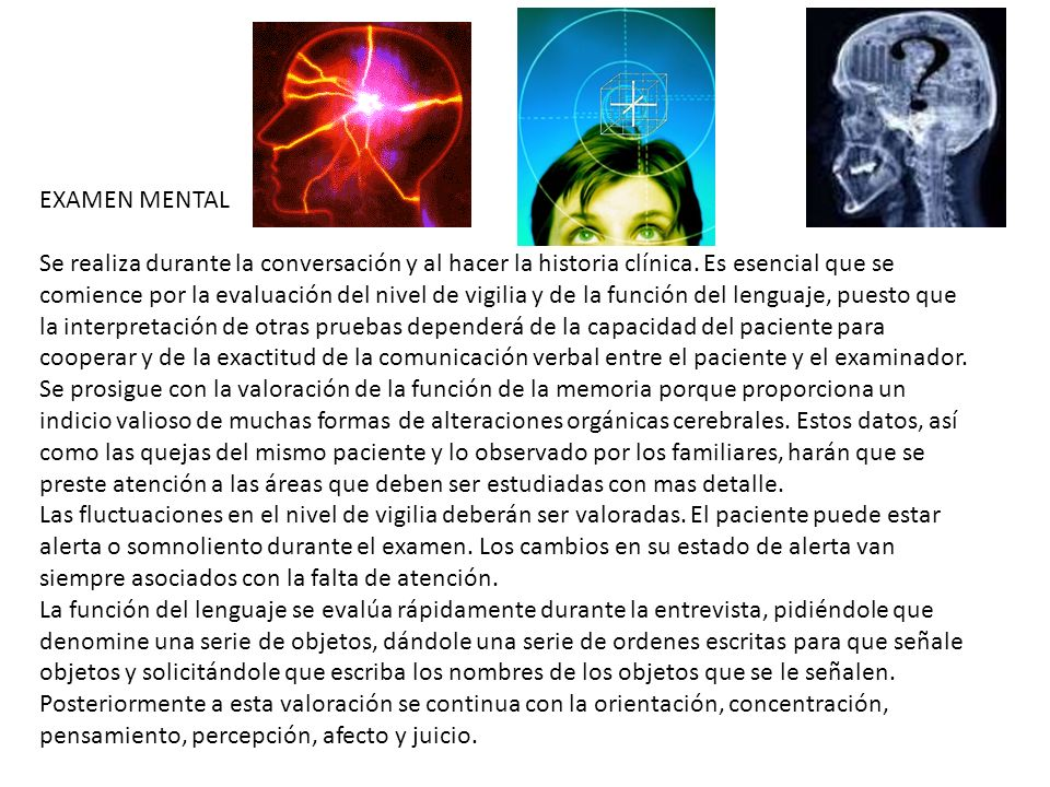 EXAMEN MENTAL Se realiza durante la conversación y al hacer la historia clínica.