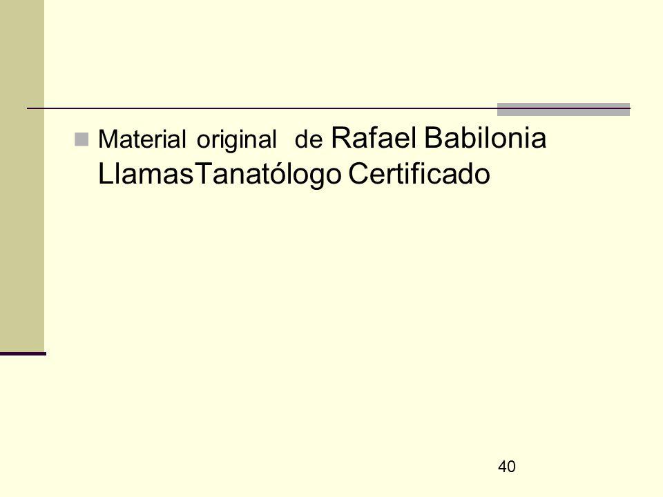 Material original de Rafael Babilonia LlamasTanatólogo Certificado
