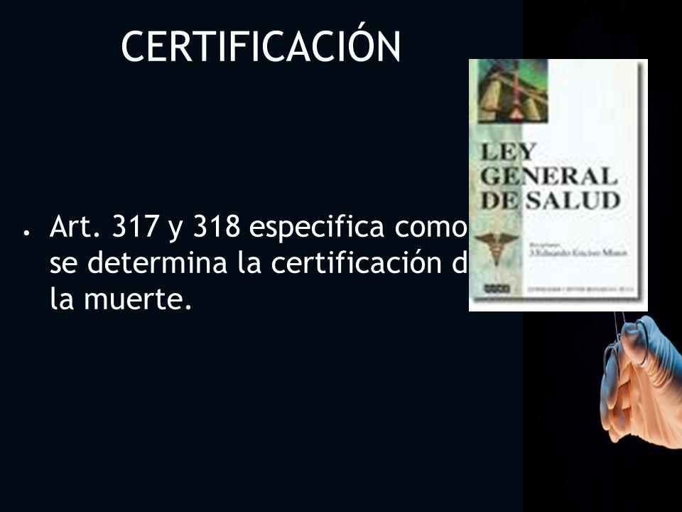 1010 CERTIFICACIÓN Art. 317 y 318 especifica como se determina la certificación de la muerte.