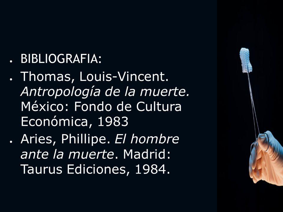 3333 BIBLIOGRAFIA: Thomas, Louis-Vincent. Antropología de la muerte. México: Fondo de Cultura Económica, 1983.