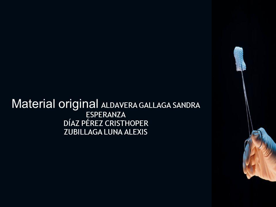 Material original ALDAVERA GALLAGA SANDRA ESPERANZA DÍAZ PÉREZ CRISTHOPER ZUBILLAGA LUNA ALEXIS
