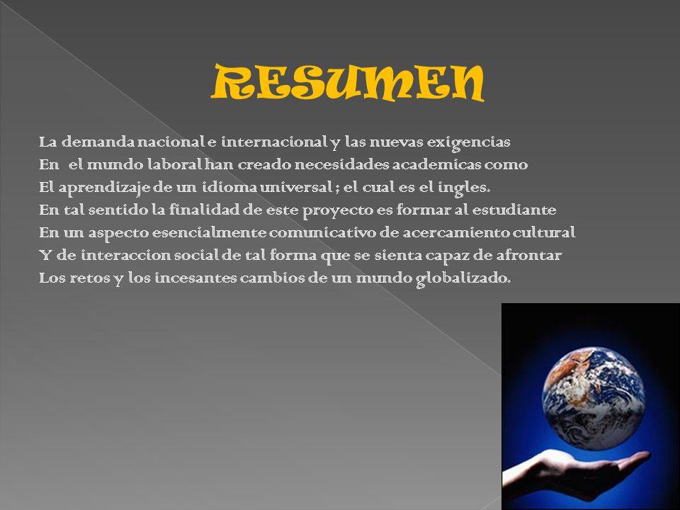 RESUMEN La demanda nacional e internacional y las nuevas exigencias. En el mundo laboral han creado necesidades academicas como.