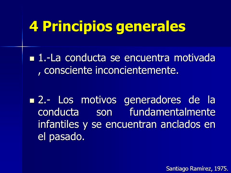 4 Principios generales 1.-La conducta se encuentra motivada , consciente inconcientemente.