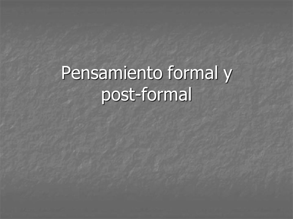 Pensamiento formal y post-formal