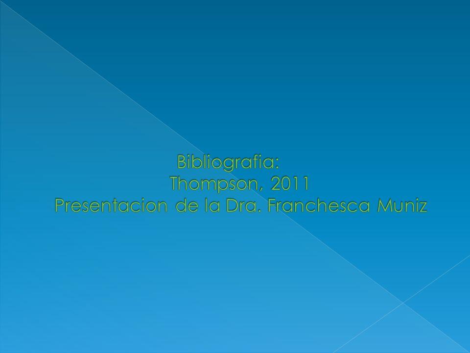 Bibliografia: Thompson, 2011 Presentacion de la Dra. Franchesca Muniz