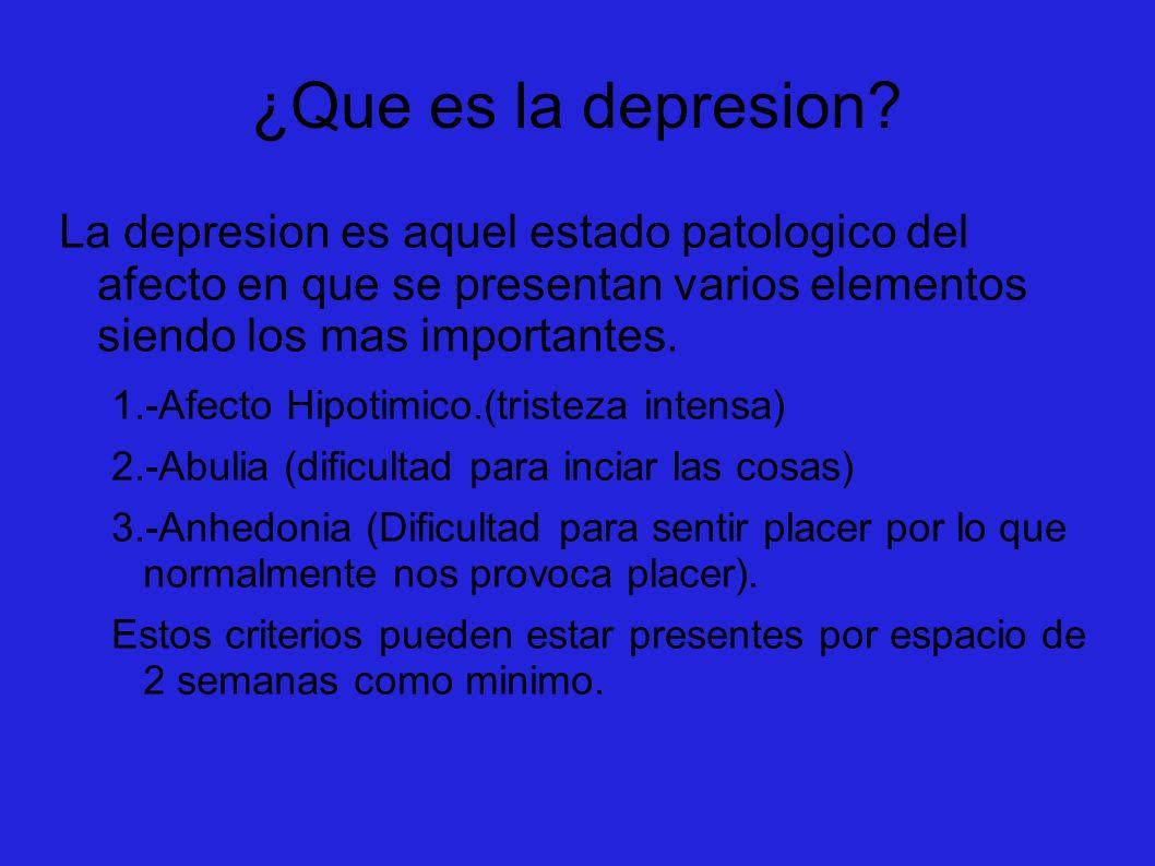 ¿Que es la depresion La depresion es aquel estado patologico del afecto en que se presentan varios elementos siendo los mas importantes.