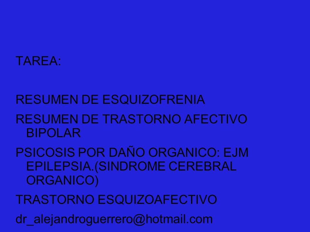 TAREA: RESUMEN DE ESQUIZOFRENIA. RESUMEN DE TRASTORNO AFECTIVO BIPOLAR. PSICOSIS POR DAÑO ORGANICO: EJM EPILEPSIA.(SINDROME CEREBRAL ORGANICO)