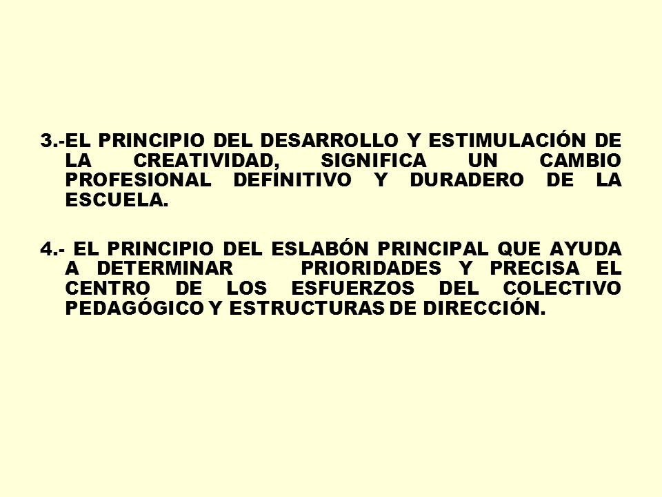 3.-EL PRINCIPIO DEL DESARROLLO Y ESTIMULACIÓN DE LA CREATIVIDAD, SIGNIFICA UN CAMBIO PROFESIONAL DEFINITIVO Y DURADERO DE LA ESCUELA.