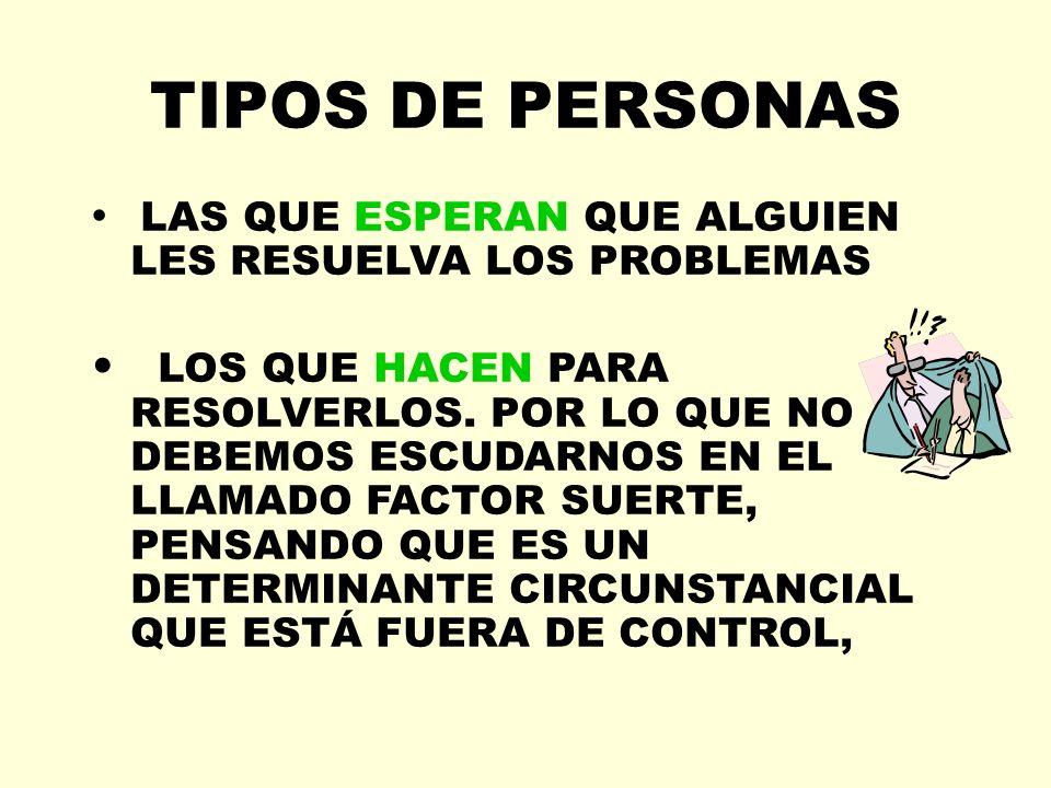 TIPOS DE PERSONASLAS QUE ESPERAN QUE ALGUIEN LES RESUELVA LOS PROBLEMAS.