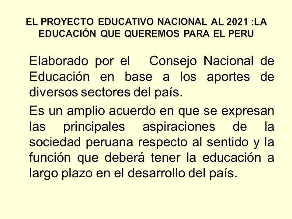 EL PROYECTO EDUCATIVO NACIONAL AL 2021 :LA EDUCACIÓN QUE QUEREMOS PARA EL PERU