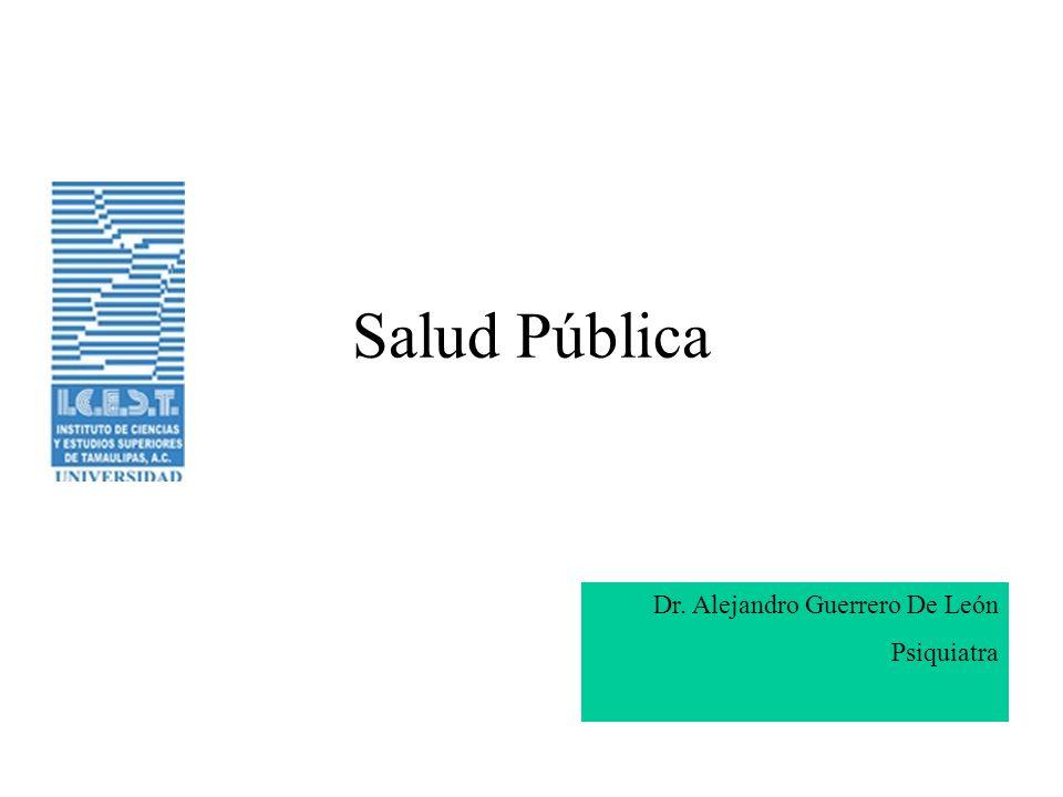 Salud Pública Dr. Alejandro Guerrero De León Psiquiatra