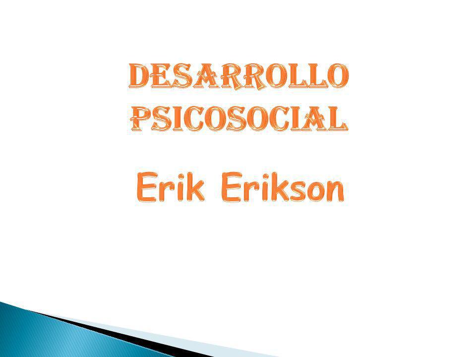 DESARROLLO PSICOSOCIAL Erik Erikson