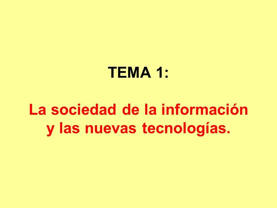TEMA 1: La sociedad de la información y las nuevas tecnologías.