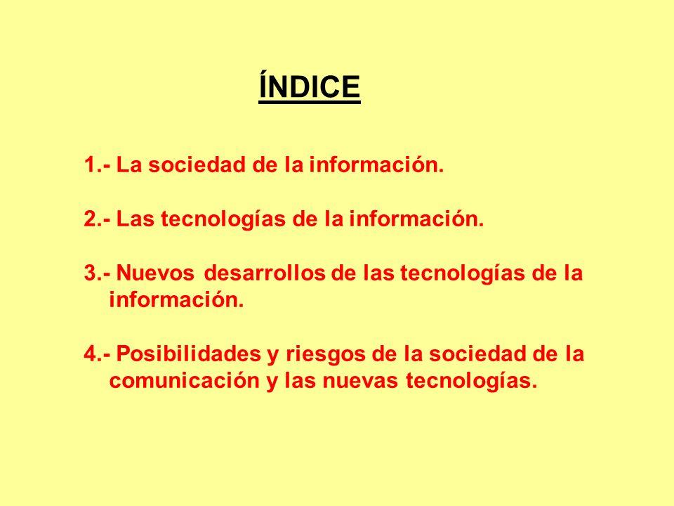ÍNDICE 1.- La sociedad de la información.
