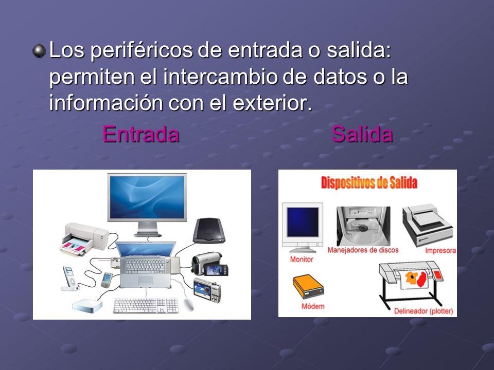 Los periféricos de entrada o salida: permiten el intercambio de datos o la información con el exterior.