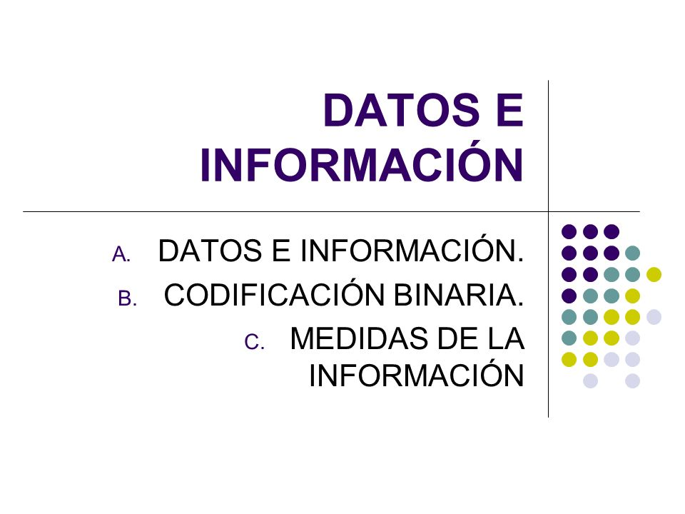 DATOS E INFORMACIÓN. CODIFICACIÓN BINARIA. MEDIDAS DE LA INFORMACIÓN