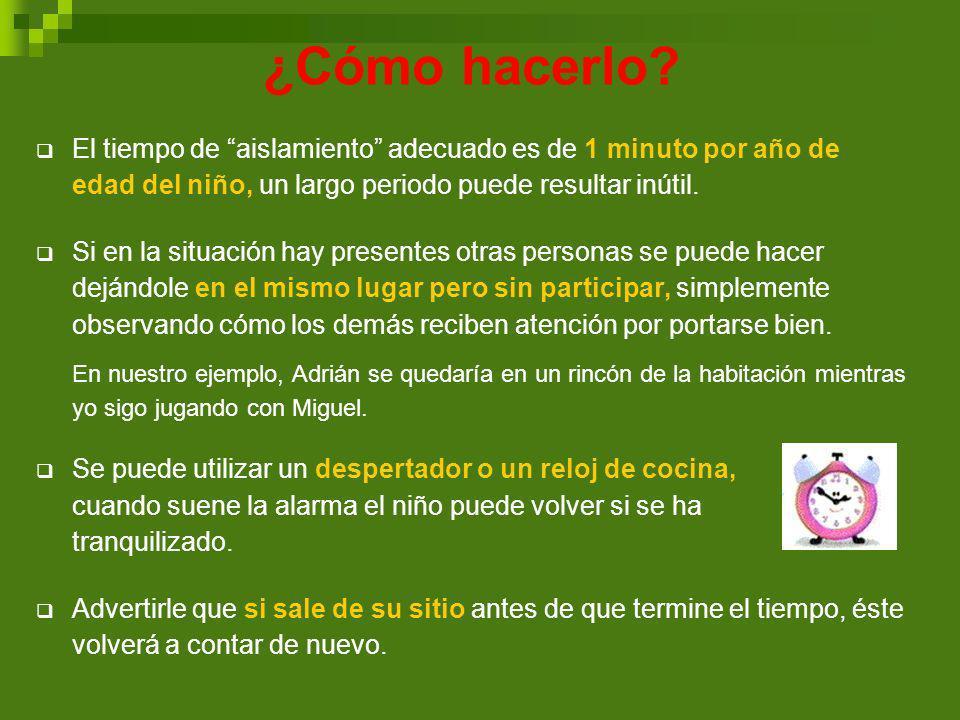 ¿Cómo hacerlo El tiempo de aislamiento adecuado es de 1 minuto por año de edad del niño, un largo periodo puede resultar inútil.