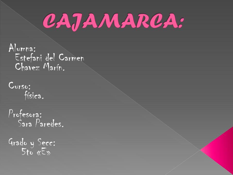 CAJAMARCA: Alumna: Estefani del Carmen Chavez Marín. Curso: física.