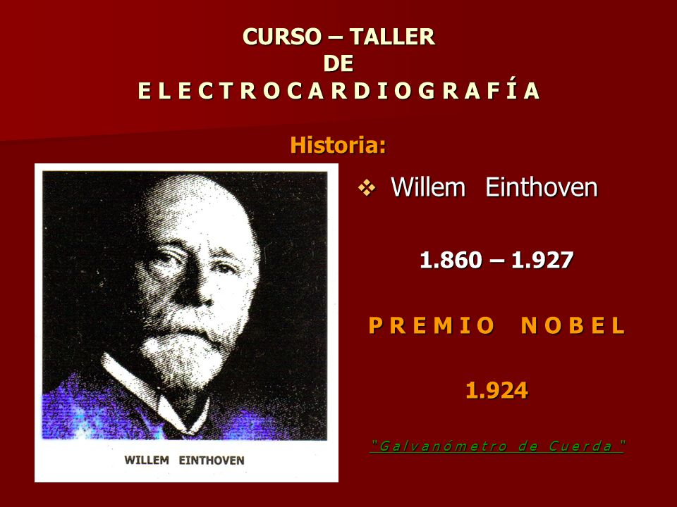 CURSO – TALLER DE E L E C T R O C A R D I O G R A F Í A Historia: