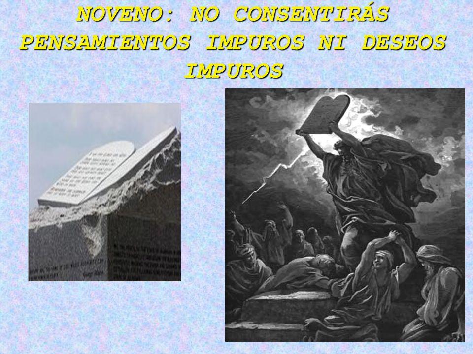 NOVENO: NO CONSENTIRÁS PENSAMIENTOS IMPUROS NI DESEOS IMPUROS